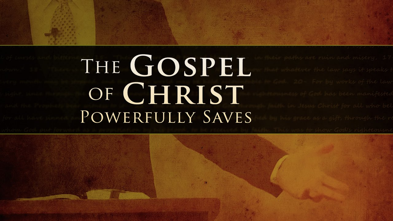 The Gospel of Christ Powerfully Saves